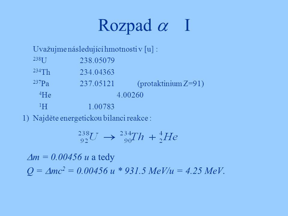 Rozpad  I Uvažujme následující hmotnosti v [u] : 238U 238.05079. 234Th 234.04363. 237Pa 237.05121 (protaktinium Z=91)